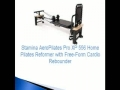Pilates Reformer Reviews: Stamina AeroPilates Pro XP 556