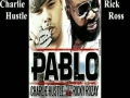 Charlie Hustle Featuring Rick Ross ..PABLO!